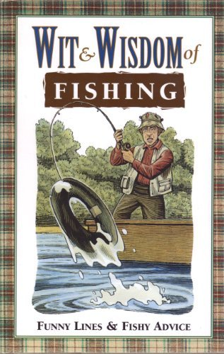 Wit & Wisdom Of Fishing: Funny Lines & Fishy Advice