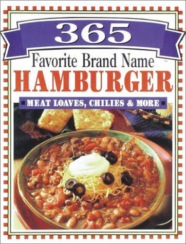 9780785322795: 365 Favorite Brand Name Hamburger, Meat Loaves, Chilies & More
