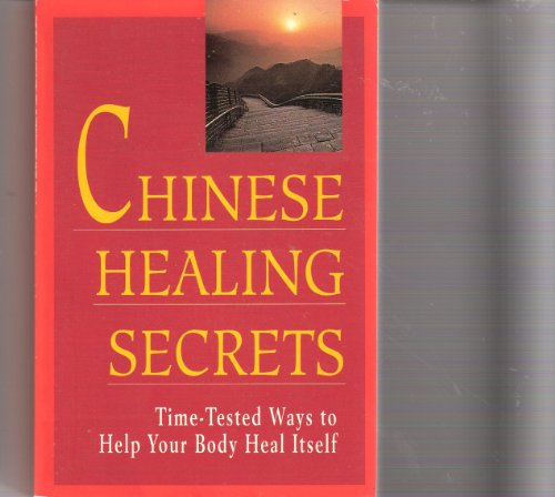 Chinese Healing Secrets: Time Tested Ways to Help Your Body Heal Itself: Schoenbart, Bill