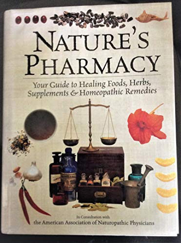 9780785326007: Nature's pharmacy: Your guide to healing foods, herbs, supplements & homeopathic remedies