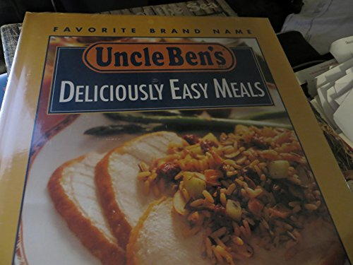 9780785333517: Uncle Ben's deliciously easy meals (Favorite brand name)