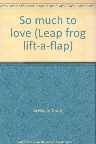 So much to love (Leap frog lift-a-flap) (0785333681) by Lewis, Anthony