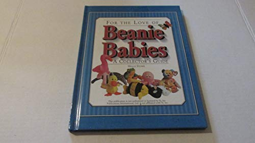 For the love of Beanie Babies: A collector's guide: Stowe, Holly