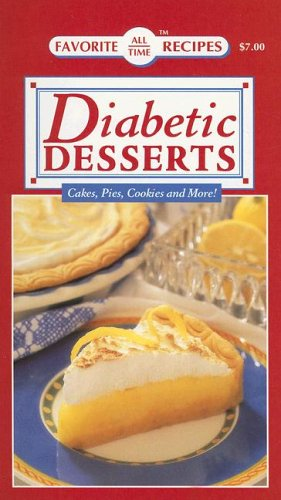 Diabetic Desserts: Cakes, Pies, Cookies and More! (Favorite All Time Recipes): Favoriate Recipes