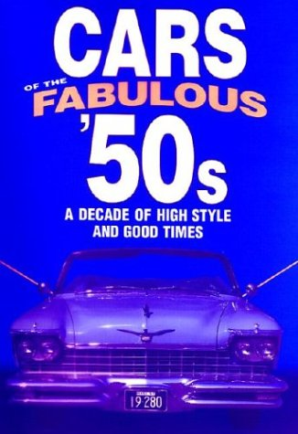 CARS OF THE FABULOUS 50's : A Decade of High Style and Good Times: Flammang, James M.