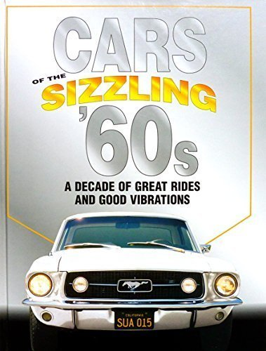 9780785344872: Cars Of The Sizzling 60's: A Decade Of Great Rides And Good Vibrations (Automotive)