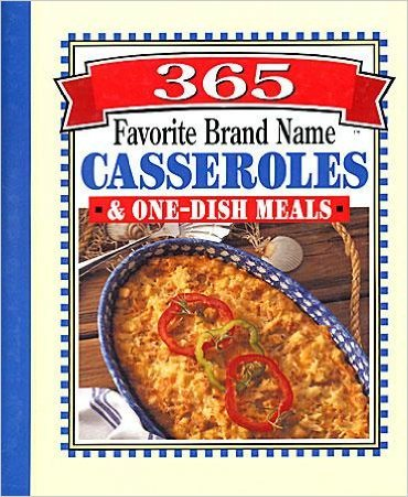 365 Favorite Brand Name: Casseroles One-Dish Meals