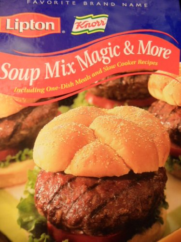Lipton Soup Mix Magic & More (Including One-Dish Meals & Slow Cooker Recipes): Lipton ...