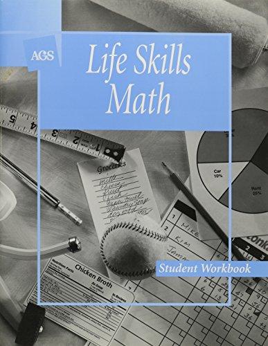 LIFE SKILLS MATH STUDENT WORKBOOK (Ags Basic Math Skills): Secondary, AGS