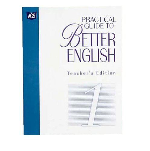 PRACTICAL GUIDE TO BETTER ENGLISH LEVEL 1 TEACHER'S EDITION (AGS PRACTICE GUIDE TO BETTER ...