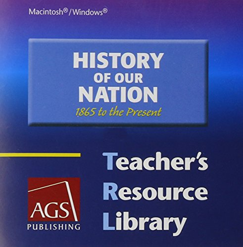 HISTORY OF OUR NATION: 1865 TO THE PRESENT TEACHERS RESOURCE LIBRARY ON CD-ROM: Secondary, AGS