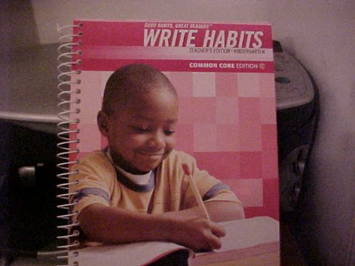 Teacher's Edition for Good Habits, Great Readers: Write Habits, Kindergarten - Common Core ...