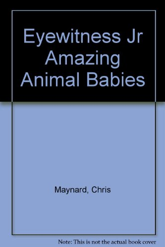 9780785702726: Eyewitness Jr Amazing Animal Babies