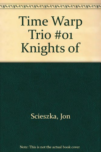 Time Warp Trio #01 Knights of (0785708014) by Scieszka, Jon