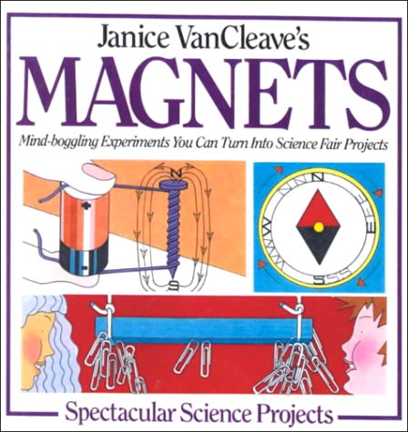Janice VanCleave's Magnets: Mind-Boggling Experiments You Can Turn Into Science Fair Projects (0785715096) by VanCleave, Janice Pratt