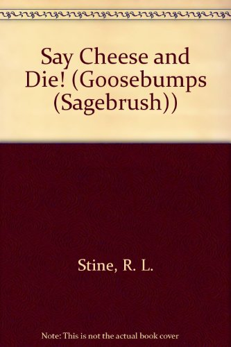 Say Cheese and Die! (Goosebumps (Sagebrush)) (0785715606) by R. L. Stine