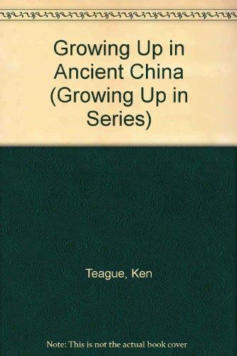 Growing Up in Ancient China (Growing Up: Ken Teague, Richard