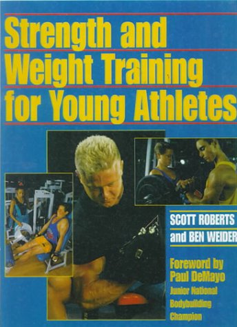 Strength and Weight Training for Young Athletes (0785731903) by Roberts, Scott; Weider, Ben