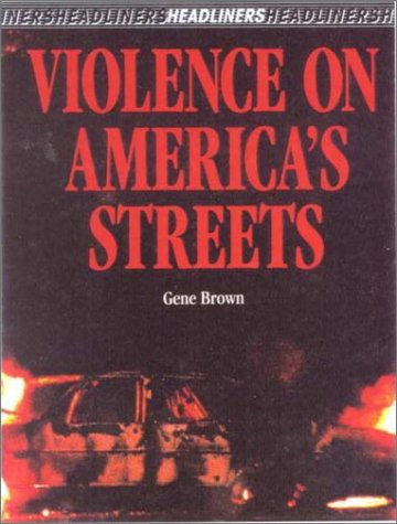 Violence on America's Streets (Headliners) (0785743197) by Gene Brown
