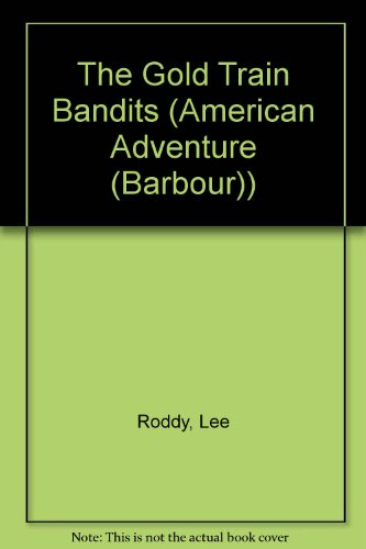 The Gold Train Bandits (An American Adventure #8): Roddy, Lee