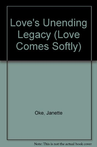 Love's Unending Legacy (Love Comes Softly Series #5): Oke, Janette
