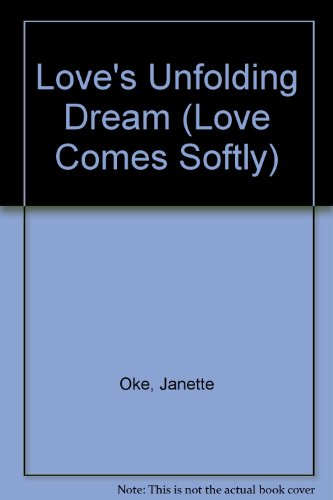9780785745570: Love's Unfolding Dream (Love Comes Softly Series #6)