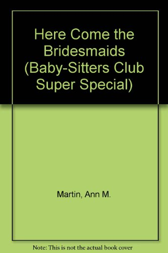 Here Come the Bridesmaids (Baby-Sitters Club Super Special) (0785759808) by Ann M. Martin