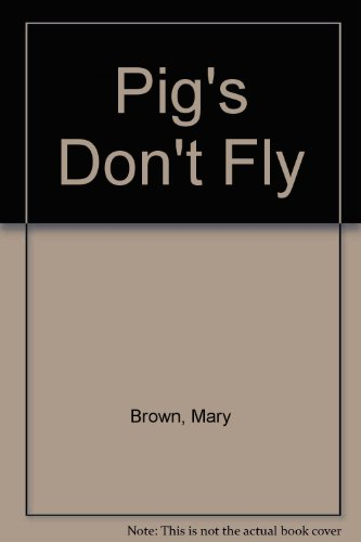 Pig's Don't Fly (078576206X) by Mary Brown