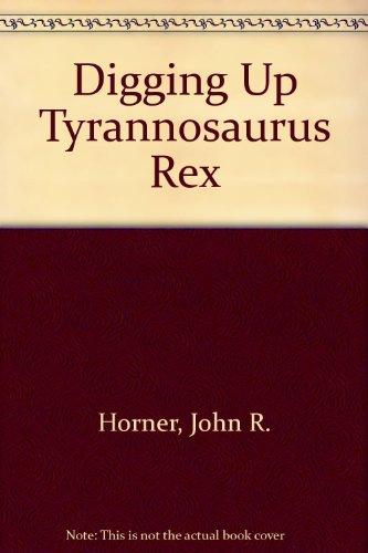 9780785767121: Digging Up Tyrannosaurus Rex