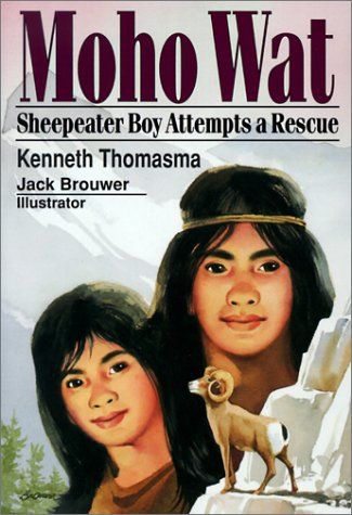 Moho Wat: Sheepeater Boy Attempts a Rescue (Amazing Indian Children): Kenneth Thomasma