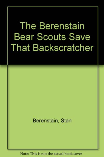 9780785775362: The Berenstain Bear Scouts Save That Backscratcher