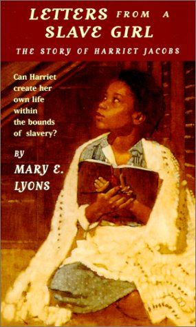 Letters from a Slave Girl: The Story of Harriet Jacobs: Mary E. Lyons