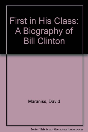 First in His Class: A Biography of Bill Clinton (0785780696) by David Maraniss