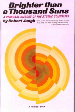 Brighter Than a Thousand Suns: A Personal History of the Atomic Scientists: Jungk, Robert