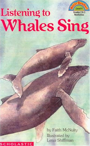 Listening to Whales Sing (Hello Reader! (DO NOT USE, please choose level and binding)) (0785789464) by Faith McNulty