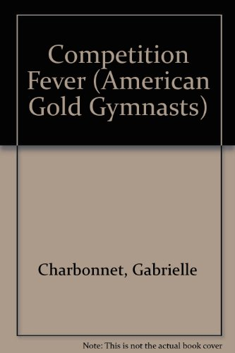 Competition Fever - American Gold Gymnasts #1: Charbonnet, Gabrielle