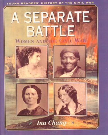 Separate Battle: Women and the Civil War: Chang, Ina