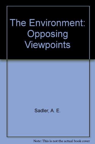 The Environment: Opposing Viewpoints: Sadler, A. E.