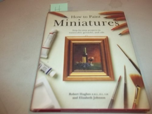 9780785800293: How to Paint Miniatures: Step-by-Step Projects in Watercolor, Gouache, and Oils