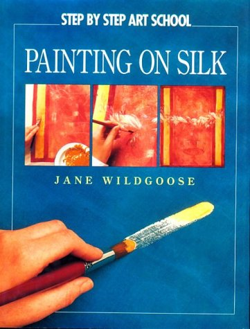 Painting on Silk (Step by Step Art School)