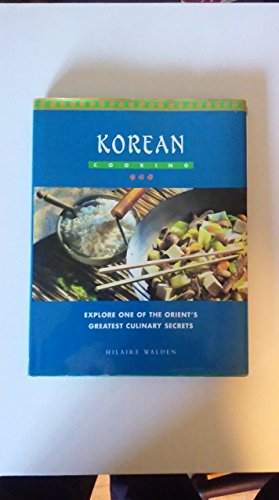 Korean Cooking: Explore One of the Orient's: Walden, Hilaire, Dewing,