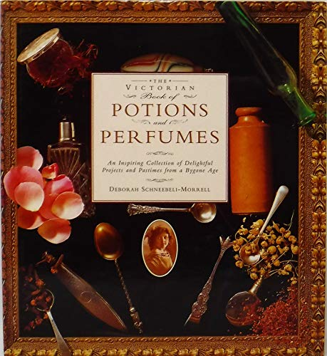 The Victorian Book of Potions and Perfumes. An Inspiring collection of Delightful Projects and Pa...