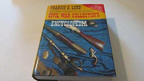 Civil War Collector's Encyclopedia: Volumes I & II: Lord, Francis A.
