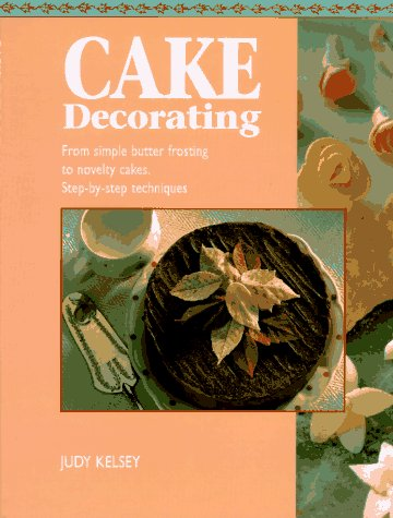 9780785804925: Cake Decorating: From Simply Butter Frosting to Novelty Cakes, Step-by-Step Techniques