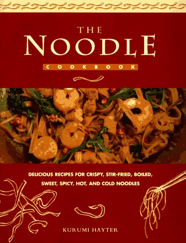 9780785805533: The Noodle Cook Book: Delicious Recipes for Crispy, Stir-Fried, Boiled, Sweet, Spicy, Hot and Cold Noodles