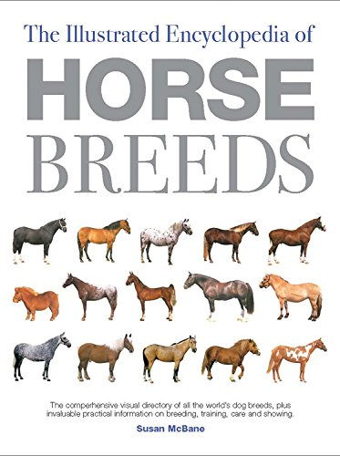 The Illustrated Encyclopedia of Horse Breeds: A Comprehensive Visual Directory of the World's ...