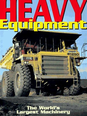 9780785806073: Heavy Equipment: The World's Largest Machinery