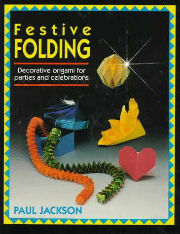 Festive Folding: Decorative Origami for Parties and Celebrations: Paul Jackson