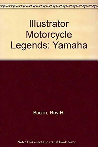 Illustrator Motorcycle Legends: Yamaha (0785806369) by Roy H. Bacon