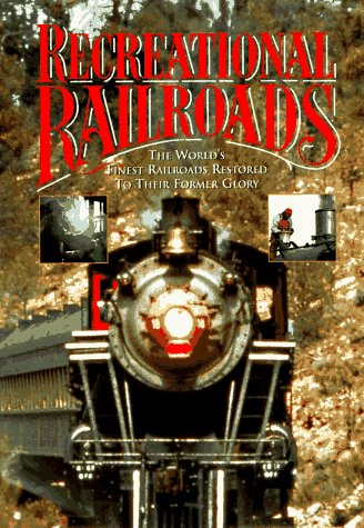 Recreational Railroads: The World's Finest Railroads Restored to Their Former Glory